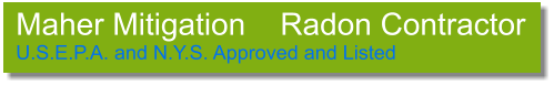 Maher Mitigation    Radon Contractor U.S.E.P.A. and N.Y.S. Approved and Listed